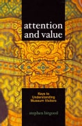 Attention and value: Keys to Understanding Museum Visitors (Paperback)