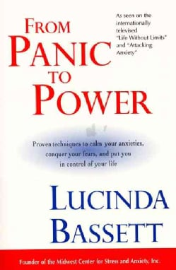 From Panic to Power: Proven Techniques to Calm Your Anxieties, Conquer Your Fears, and Put You in Control of Your... (Paperback)
