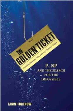 The Golden Ticket: P, NP, and the Search for the Impossible (Hardcover)