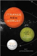 Strange New Worlds: The Search for Alien Planets and Life Beyond Our Solar System (Paperback)