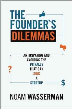 The Founder's Dilemmas: Anticipating and Avoiding the Pitfalls That Can Sink a Startup (Paperback)