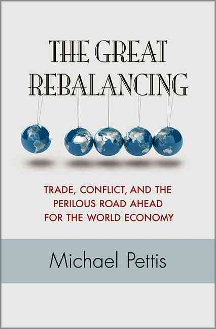 The Great Rebalancing: Trade, Conflict, and the Perilous Road Ahead for the World Economy (Hardcover)