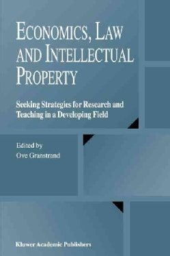 Economics, Law and Intellectual Property: Seeking Strategies for Research and Teaching in a Developing Field (Paperback)