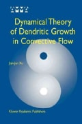 Dynamical Theory of Dendritic Growth in Convective Flow (Paperback)