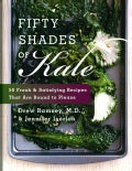 Fifty Shades of Kale: 50 Fresh and Satisfying Recipes That Are Bound to Please (Hardcover)
