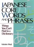 Japanese Core Words and Phrases: Things You Can't Find in a Dictionary (Paperback)