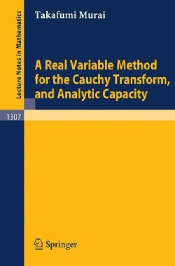 A Real Variable Method for the Cauchy Transform, and Analytic Capacity (Paperback)