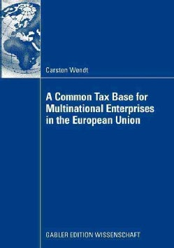 A Common Tax Base for Multinational Enterprises in the European Union (Paperback)