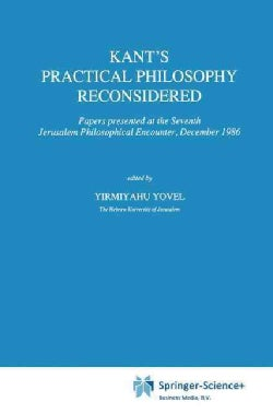 Kants Practical Philosophy Reconsidered: Papers Presented at the Seventh Jerusalem Philosophical Encounter, Dece... (Paperback)