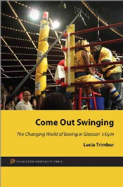 Come Out Swinging: The Changing World of Boxing in Gleason's Gym (Hardcover)
