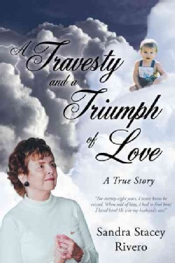 A Travesty and a Triumph of Love: A True Story (Paperback)