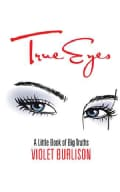 True Eyes: A Little Book of Big Truths (Paperback)