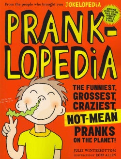 Pranklopedia: The Funniest, Grossest, Craziest, Not-Mean Pranks on the Planet! (Paperback)