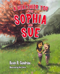 A Healthier You With Sophia and Sue! (Hardcover)