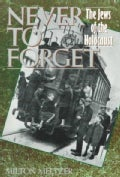 Never to Forget: The Jews of the Holocaust (Paperback)