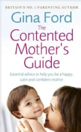 The Contented Mother's Guide: Essential Advice to Help You Be a Happy, Calm and Confident Mother (Paperback)