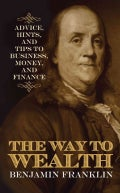 The Way to Wealth: Advice, Hints, and Tips on Business, Money, and Finance (Hardcover)