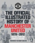The Official Illustrated History of Manchester United: The Full Story and Complete Record 1878 - 2012 (Hardcover)