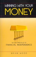 Winning With Your Money: The Five Principles of Financial Independence (Paperback)