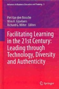 Facilitating Learning in the 21st Century: Leading Through Technology, Diversity and Authenticity (Hardcover)