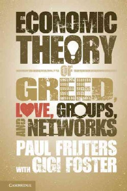 An Economic Theory of Greed, Love, Groups, and Networks (Paperback)