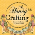 Honey Crafting: From Delicious Honey Butter to Healing Salves, Projects for Your Home Straight from the Hive (Paperback)