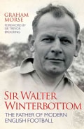 Sir Walter Winterbottom: The Father of Modern English Football (Hardcover)
