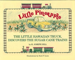 Little Pineapple: The Little Hawaiian Truck Discovers the Sugar Cane Trains (Hardcover)