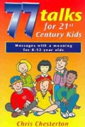 77 Talks for 21st Century Kids: Messages With a Meaning for 8-12 Year Olds (Paperback)