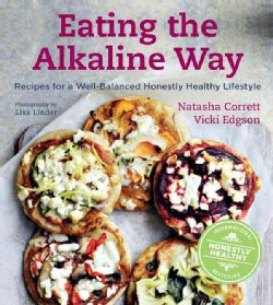 Eating the Alkaline Way: Recipes for a Well-Balanced Honestly Healthy Lifestyle (Hardcover)