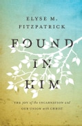 Found in Him: The Joy of the Incarnation and Our Union With Christ (Paperback)
