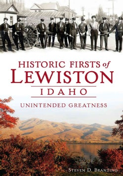 Historic Firsts of Lewiston Idaho: Unintended Greatness (Paperback)