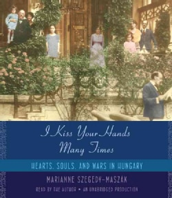 I Kiss Your Hands Many Times: Hearts, Souls, and Wars in Hungary (CD-Audio)