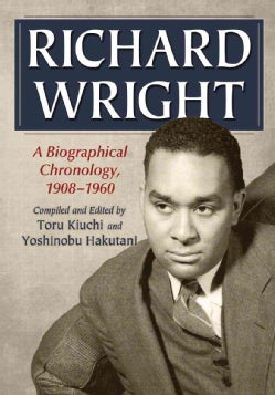 Richard Wright: A DocumentedChronology, 1908-1960 (Paperback)