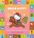 Hello Kitty What Will You Be A to Z? (Novelty book)