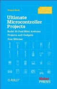 Ultimate Microcontroller Projects: Build 30 Cool Mini Arduino Projects and Gadgets (Paperback)