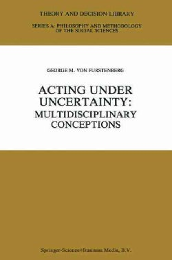 Acting Under Undertainty: Multidisciplinary Conceptions (Paperback)