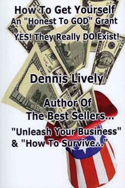 """How to Get Yourself an """"Honest-to-God"""" Grant!: Yes! They Really Do Exist! (Paperback)"""