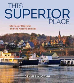 This Superior Place: Stories of Bayfield and the Apostle Islands (Paperback)