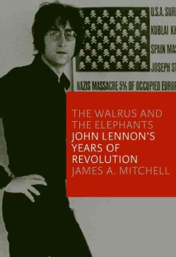 The Walrus & the Elephants: John Lennon's Years of Revolution (Hardcover)
