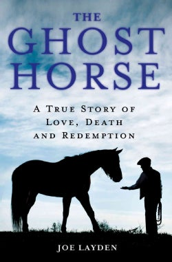 The Ghost Horse: A True Story of Love, Death, and Redemption (Hardcover)