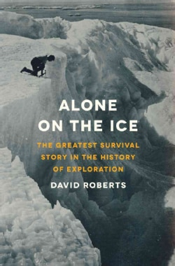 Alone on the Ice: The Greatest Survival Story in the History of Exploration (Hardcover)