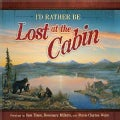 I'd Rather Be Lost at the Cabin (Hardcover)