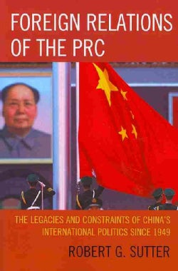 Foreign Relations of the PRC: The Legacies and Constraints of Chinas International Politics Since 1949 (Paperback)