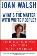 What's the Matter With White People?: Finding Our Way in the Next America (Paperback)