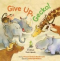 Give Up, Gecko!: A Folktale from Uganda (Hardcover)