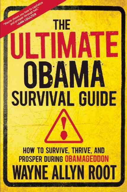The Ultimate Obama Survival Guide: How to Survive, Thrive, and Prosper During Obamageddon (Hardcover)