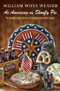 As American as Shoofly Pie: The Foodlore and Fakelore of Pennsylvania Dutch Cuisine (Hardcover)