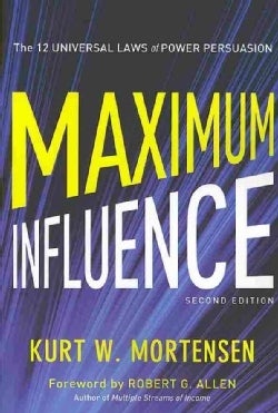 Maximum Influence: The 12 Universal Laws of Power Persuasion (Paperback)