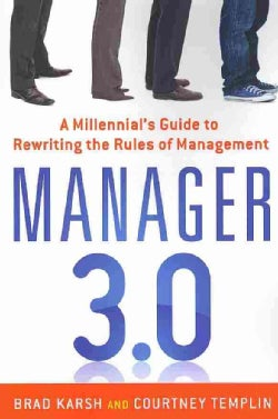 Manager 3.0: A Millennial's Guide to Rewriting the Rules of Management (Paperback)